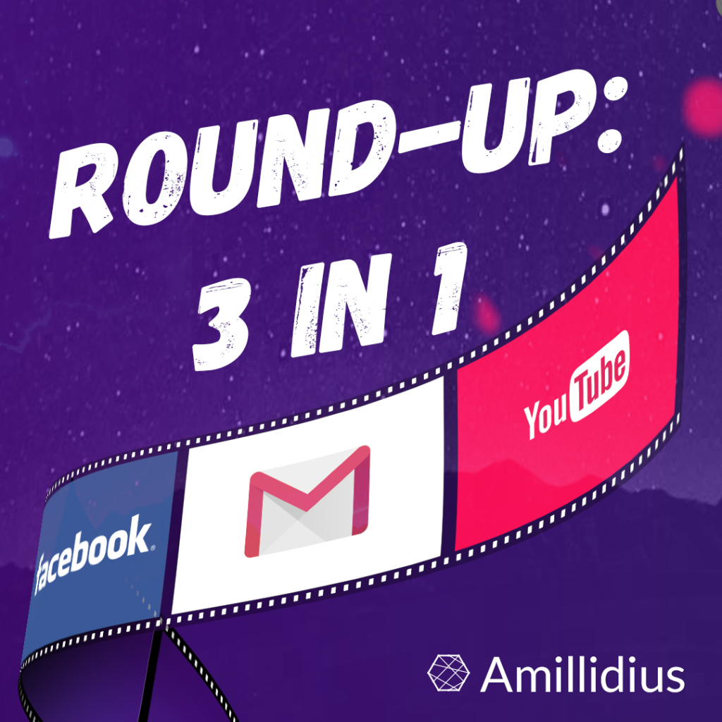 Round-up: 3 in 1. Youtube, Facebook, Google