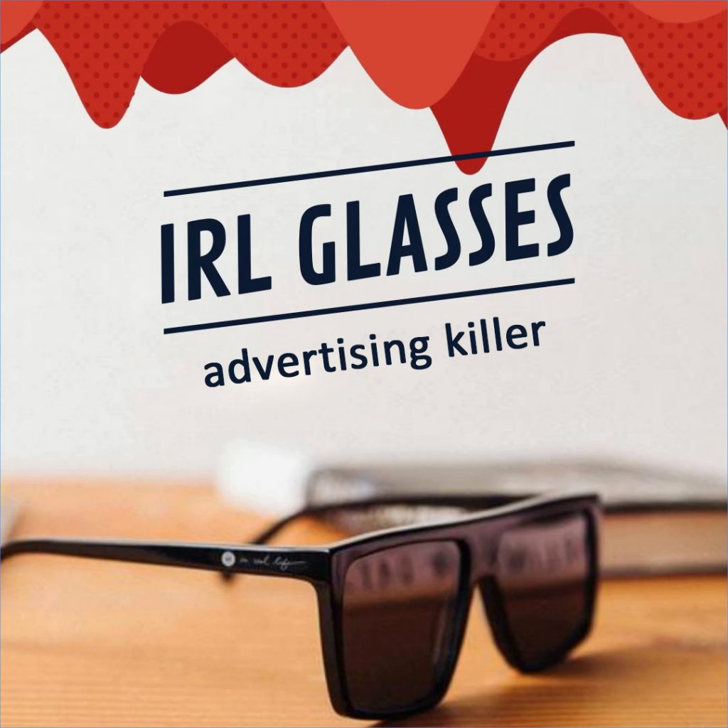 IRL Glasses, ad killer