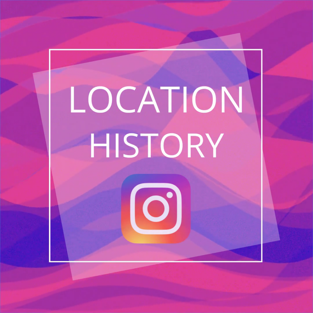 Instagram, location history